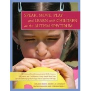 Speak, Move, Play and Learn with Children on the Autism Spectrum by Lois Jean Brady