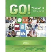 Go! With Windows 10 Getting Started by Shelley Gaskin