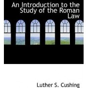 An Introduction to the Study of the Roman Law by Luther S Cushing