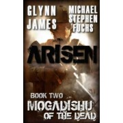Arisen, Book Two - Mogadishu of the Dead by Glynn James