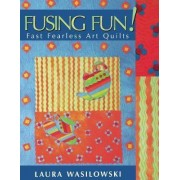 Fusing Fun! by Laura Wasilowski