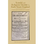 Scandal and Religious Identity in Early Stuart England by Peter Lake