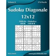 Sudoku Diagonale 12x12 - Da Difficile a Diabolico - Volume 8 - 276 Puzzle