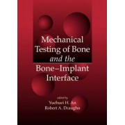 Mechanical Testing of Bone and the Bone-Implant Interface by Yuehuei H. An