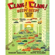 Clang! Clang! Beep! Beep!: Listen to the City by Robert Burleigh