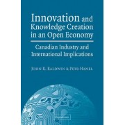 Innovation and Knowledge Creation in an Open Economy by John R. Baldwin