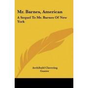 Mr. Barnes, American by Archibald Clavering Gunter