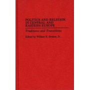 Politics and Religion in Central and Eastern Europe by William H. Swatos