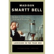 Lavoisier in the Year One by Madison Smartt Bell