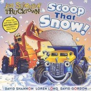 Scoop That Snow!: Jon Scieszka's Trucktown by Jon Scieszka