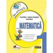 Stiu sa lucrez la...Matematica clasa I. Fise