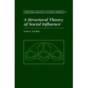 A Structural Theory of Social Influence by Noah E. Friedkin