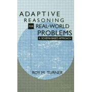 Adaptive Reasoning for Real-World Problems by Roy M. Turner