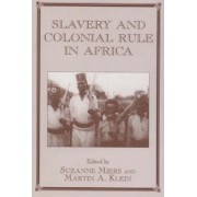 Slavery and Colonial Rule in Africa by Suzanne Miers