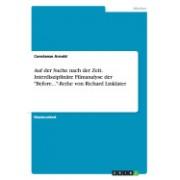 Auf Der Suche Nach Der Zeit. Interdisziplinare Filmanalyse Der Before...-Reihe Von Richard Linklater