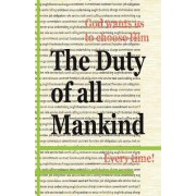 The Duty of All Mankind: God Wants Us to Choose Him Every Time!