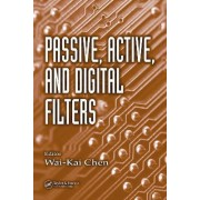 Passive, Active, and Digital Filters by Chen Wai-Kai