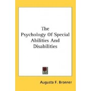 The Psychology of Special Abilities and Disabilities by Augusta Fox Bronner