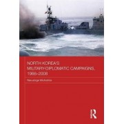 North Korea's Military-diplomatic Campaigns, 1966-2008 by Narushige Michishita