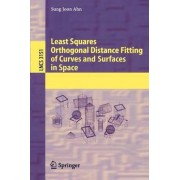 Least Squares Orthogonal Distance Fitting of Curves and Surfaces in Space by Sung Joon Ahn