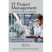 The IT Project Management: A Geek's Guide to Leadership by Byron A Love