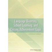 Language Diversity, School Learning, and Closing Achievement Gaps by Committee on the Role of Language in School Learning: Implications for Closing the Achievement Gap