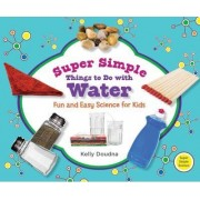 Super Simple Things to Do with Water by Kelly Doudna