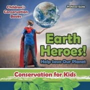 Earth Heroes! Help Save Our Planet - Conservation for Kids - Children's Conservation Books by Professor Gusto