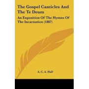 The Gospel Canticles and the Te Deum by A C a Hall