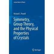 Symmetry, Group Theory, and the Physical Properties of Crystals by Richard C. Powell