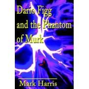 Dario Figg and the Phantom of Murk by Mark Harris