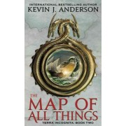 The Map of All Things by Kevin J Anderson