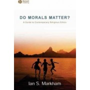 Do Morals Matter? by Ian S. Markham