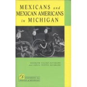 Mexicans and Mexican Americans in Michigan by Rudolph Valier Alvarado