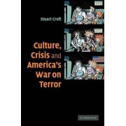 Culture, Crisis and America's War on Terror by Stuart Croft