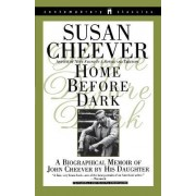 Home before Dark: a Biographical Memoir of John Cheever by His Daughter by Susan Cheever