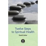 Twelve Steps to Spiritual Health by David Usher
