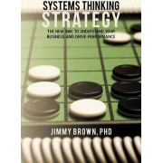 Systems Thinking Strategy by Jimmy Brown PhD