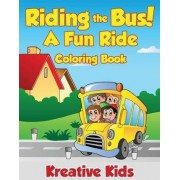 Riding the Bus! a Fun Ride Coloring Book by Kreative Kids