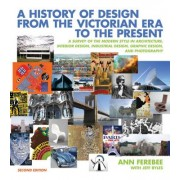 A History of Design from the Victorian Era to the Present: A Survey of the Modern Style in Architecture, Interior Design, Industrial Design, Graphic