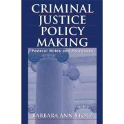 Criminal Justice Policy Making by Barbara A. Stolz