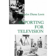 Reporting for Television by Carolyn Diana Lewis