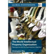 The World Intellectual Property Organization (Wipo) by Christopher T. May