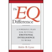 The EQ Difference: A Powerful Plan for Putting Emotional Intelligence to Work by Adele B. Lynn