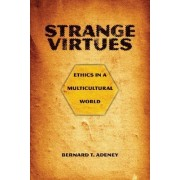 Strange Virtues: Ethics in a Multicultural World by Bernard T. Adeney