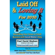 Laid Off & Loving It for 2010 by Paul David Madsen