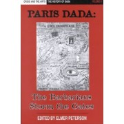 Crisis and the Arts: the History of Dada: Paris Dada: the Barbarians Storm the Gates Vol VI by Stephen C. Foster