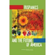 Hispanics and the Future of America by Committee on Transforming Our Common Destiny