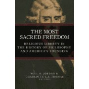 The Most Sacred Freedom: Religious Liberty in the History of Philosophy and America's Founding