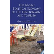 The Global Political Economy of the Environment and Tourism by Gabriela Kutting